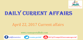Daily Current affairs -  April 22nd, 2017 for all competitive exams
