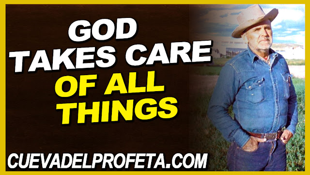 God takes care of all things - William Marrion Branham Quotes