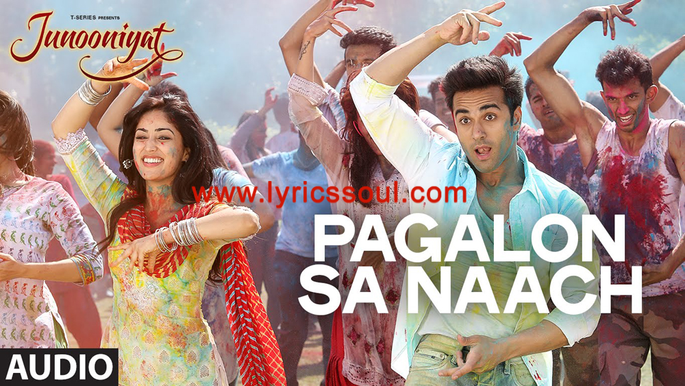 The Pagalon Sa Naach lyrics from 'Junooniyat', The song has been sung by Meet Bros, Khushboo Grewal, . featuring Pulkit Samrat, Yami Gautam, Gulshan Devaiah, Hrishitaa Bhatt. The music has been composed by Meet Bros, , . The lyrics of Pagalon Sa Naach has been penned by Kumaar,