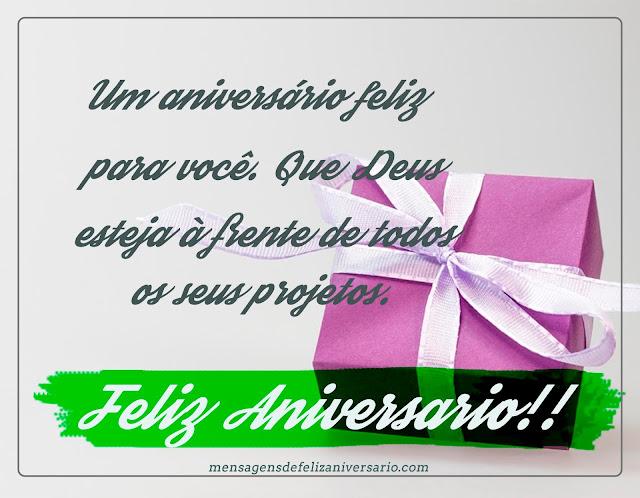 Um aniversário feliz para você!  Que Deus esteja à frente de todos os seus projetos. Feliz Aniversário, Mensagens de Feliz Aniversário, Mensagem de Aniversário