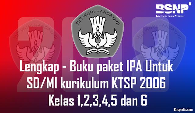 Lengkap - Buku paket IPA Untuk SD/MI kurikulum KTSP 2006 Kelas 1,2,3,4,5 dan 6