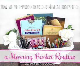 How we've introduced to our Muslim Homeschool a morning basket routine