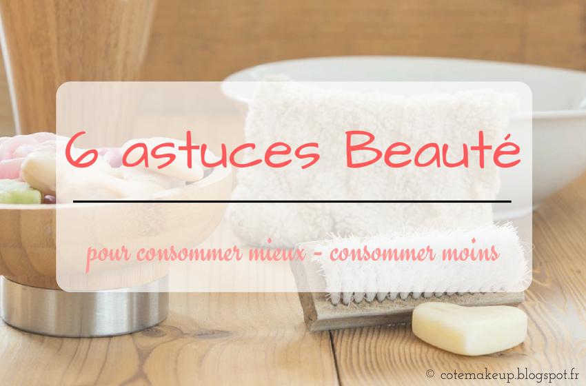 astuces beauté consommer mieux cotemakeup.blogspot.fr