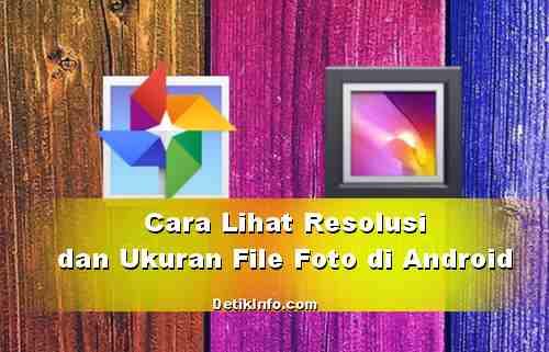 Cara Melihat Resolusi dan Ukuran File Foto di HP Android