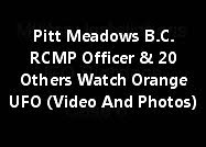 Pitt Meadows British Columbia RCMP Officer And 20 Others Watch Orange UFO (Video And Photos)