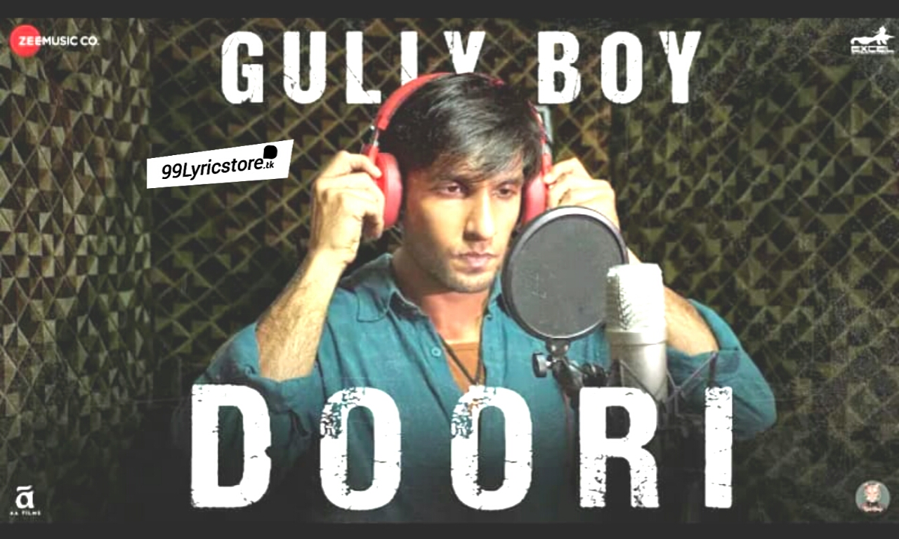 Doori Lyrics gully Lyrics , Ranveer Singh Rap Song Doori Lyrics , gully boy Lyrics
