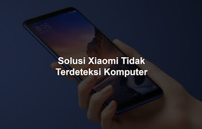 Solusi Xiaomi Tidak Terdeteksi Komputer