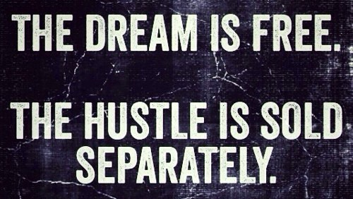 8f8b1a5b6ab1 The dream is free, but the hustle is sold separately - Indian Screw Up