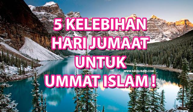 5 KELEBIHAN HARI JUMAAT UNTUK UMMAT ISLAM !