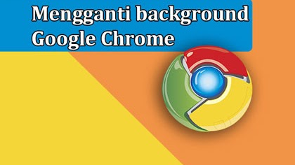 Cara Mengganti Background Google Chrome Mudah Dan Cepat - ContohText