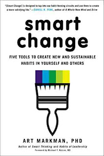 Smart Change: Five Tools to Create New and Sustainable Habits in Yourself and Others by Art Markman PhD