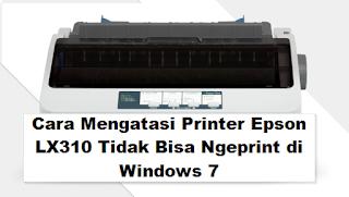Cara Mengatasi Printer Epson LX 310 Tidak Bisa Ngeprint Di Windows