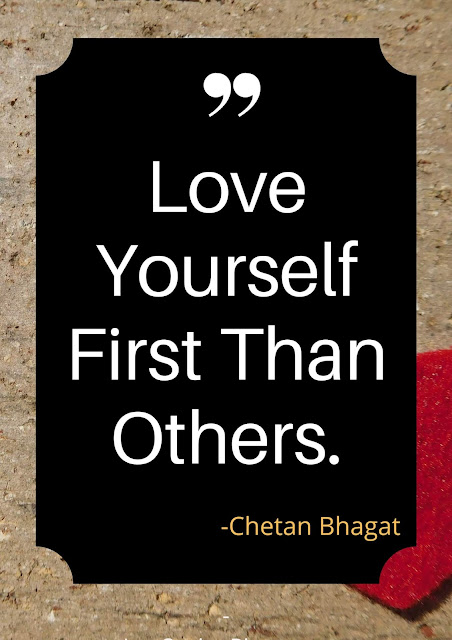 chetan bhagat quotes Love yourself first than others