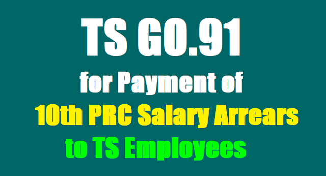 TS GO.91 for Payment of 10th PRC Salary Arrears to TS Employees,Pensioners,Revised Pay Scales 2015 Arrears