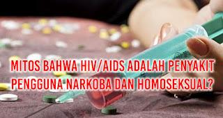 MITOS BAHWA HIV/AIDS ADALAH PENYAKIT PENGGUNA NARKOBA DAN HOMOSEKSUAL?