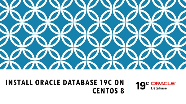 Install Oracle Database 19c on CentOS 8