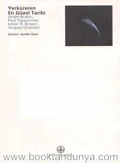 Andre Brahic, Paul Topponnier, Lester R. Brown, Jacques Girardon - Yerkürenin En Güzel Tarihi