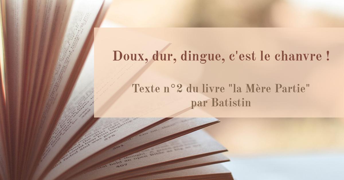 """Doux, dur, dingue, c'est le chanvre ! Texte n°2 du livre """"La Mère Partie"""" par Batistin"""