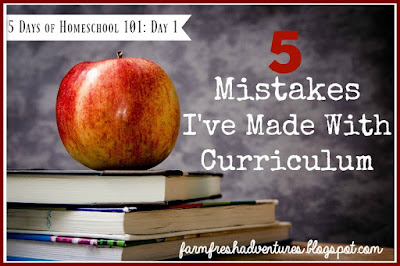 Five Mistakes I've Made with Curriculum~ 5 Days of Homeschool 101 Blog Hop