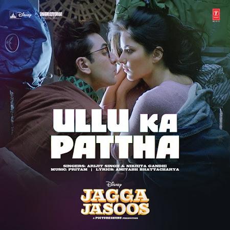 Ullu Ka Pattha - Jagga Jasoos (2017)