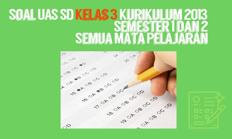 Soal UAS SD Kelas 3 Kurikulum 2013 Semester 1 2 Semua Mata Pelajaran