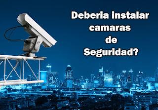 Debería instalar cámaras de seguridad?