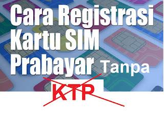 Cara Registrasi Kartu Perdana Tanpa KTP Telkomsel Simpati, As, Loop, Indosat, XL, AXIS, Tri