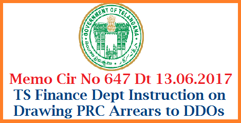 Memo No 647 PRC Arrears Payments-TS Finance Dept Circular and Proforma Revision of Pay Scales, 2015 – Payment of Arrears for the period from 02.06.2014 to 28.02.2015 – Procedural Instructions-Issued. memo-no-647-prc-arrears-payments-ts-finance-dept-instructions-ddos