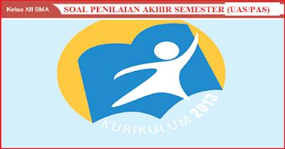 Soal PAS/UAS Kelas 12 SMA Semester 1 dilengkapi Jawaban (Kurikulum 2013 Tahun 2018/2019)