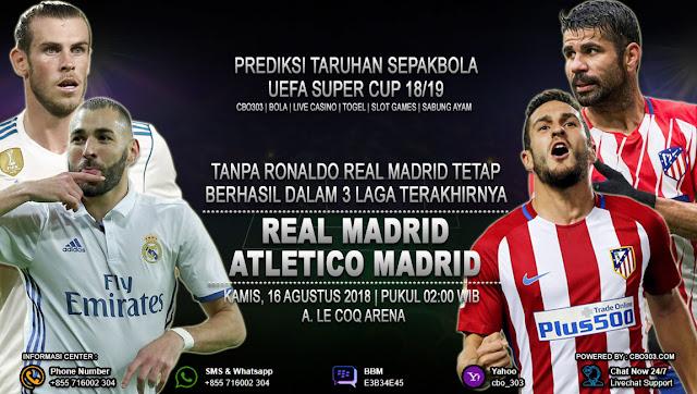 Prediksi Bola Real Madrid VS Atletico Madrid 16 Agustus 2018