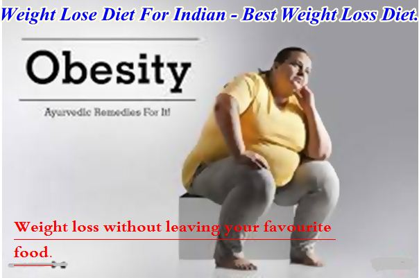 Diet Plan For Indian To lose weight - Best Fat Decrease Diet  - All