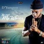 [Music] D'Yungess MY WOMAN