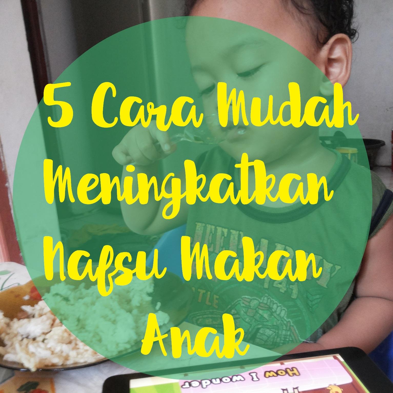 Cara Mengajari Anak Membaca Dan Menulis Dengan Cepat: CeRiTa CHa: 5 Cara Mudah Meningkatkan Nafsu Makan Anak