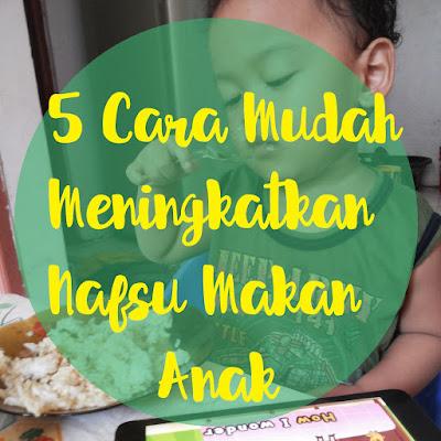 Lima cara meningkatkan nafsu makan anak