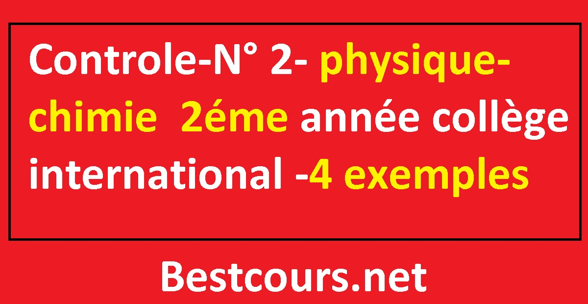 Controle Physique Chimie 2eme Annee College International N 2