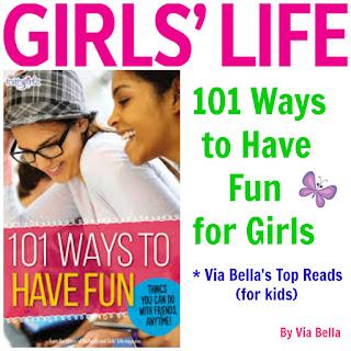 girl scouts, girl life, girls life magazine, zonderkidz, faithgirlz, 101 ways to have fun, ways, fun, 101 ways to have fun for Girls, Via Bella's Top Reads, Book review, girls, fun, tween,