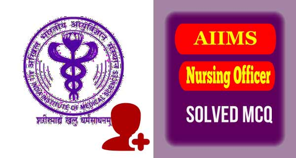AIIMS Nursing Officer Exam Model Questions Series-IV