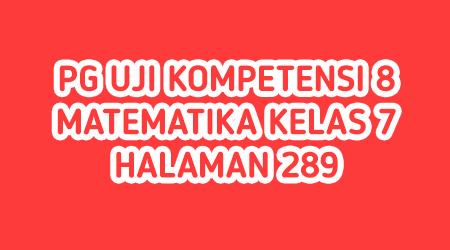 Jawaban PG Uji Kompetensi 8 Halaman 289 Matematika Kelas 7 (Segiempat dan Segitiga)