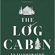 B2R by the fire (or if you live in Missouri, A.C.) The Log Cabin, an Illustrated History.