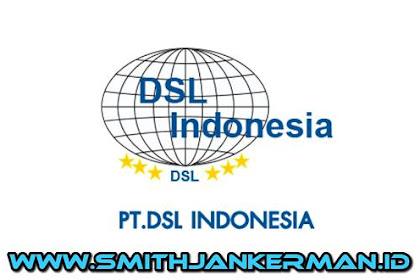 Lowongan PT. DSL Indonesia Pekanbaru Juni 2018