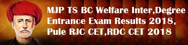 MJP TS BC Welfare Inter,Degree Entrance Exam Results 2018,Pule RJC CET,RDC CET 2018