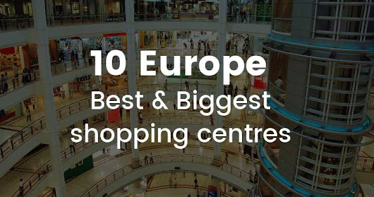 10 Best & Biggest Shopping Centres In Europe