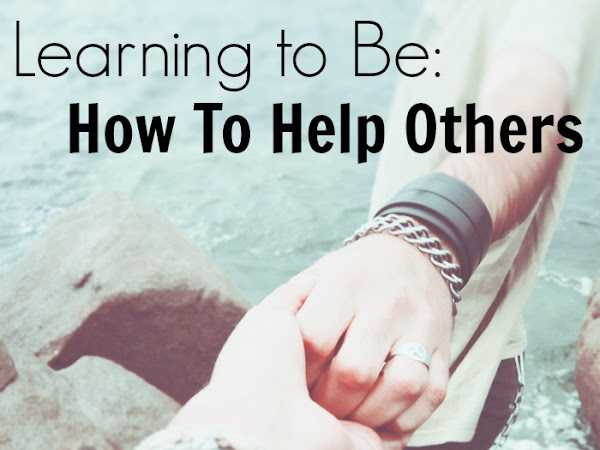 Learning to Be: How to Help Others