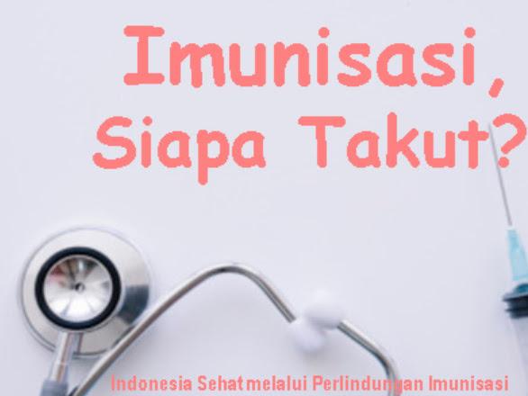 Imunisasi, Siapa Takut?