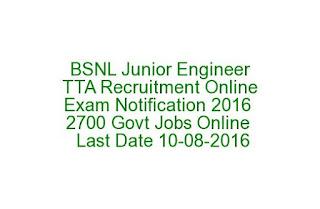 BSNL Junior Engineer TTA Recruitment Online Exam Notification 2016 2700 Govt Jobs Online  Last Date 11-08-2016
