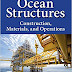 Ocean Structures: Construction, Materials and Operations