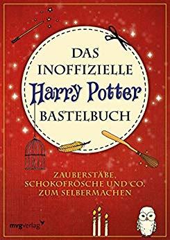 Neuerscheinungen im August 2018 #3 - Das inoffizielle Harry-Potter-Bastelbuch: Zauberstäbe, Schokofrösche und Co. zum Selbermachen von Christine Rechl