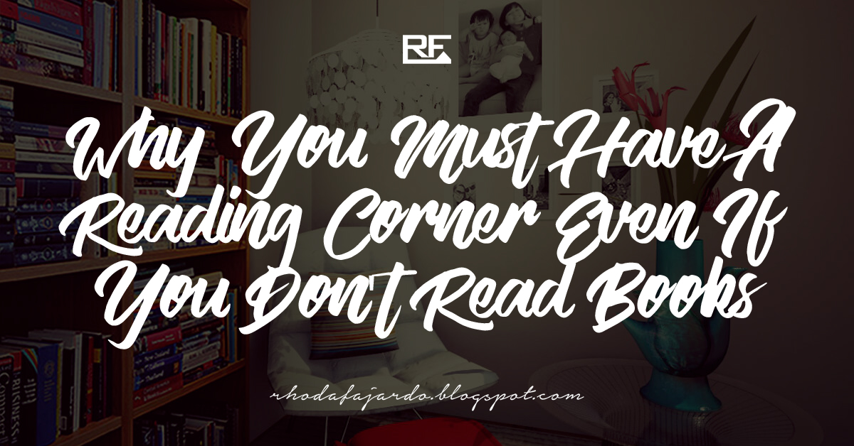 Why You Must Have a Reading Corner Even If You Don't Read Books