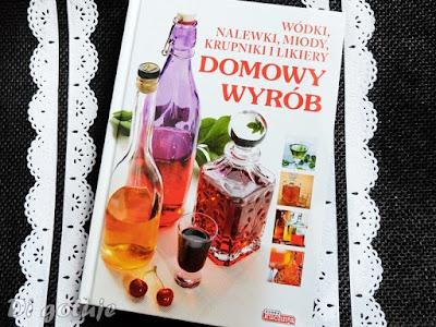 Domowy wyrób - wódki, nalewki, miody, krupniki - recenzja książki