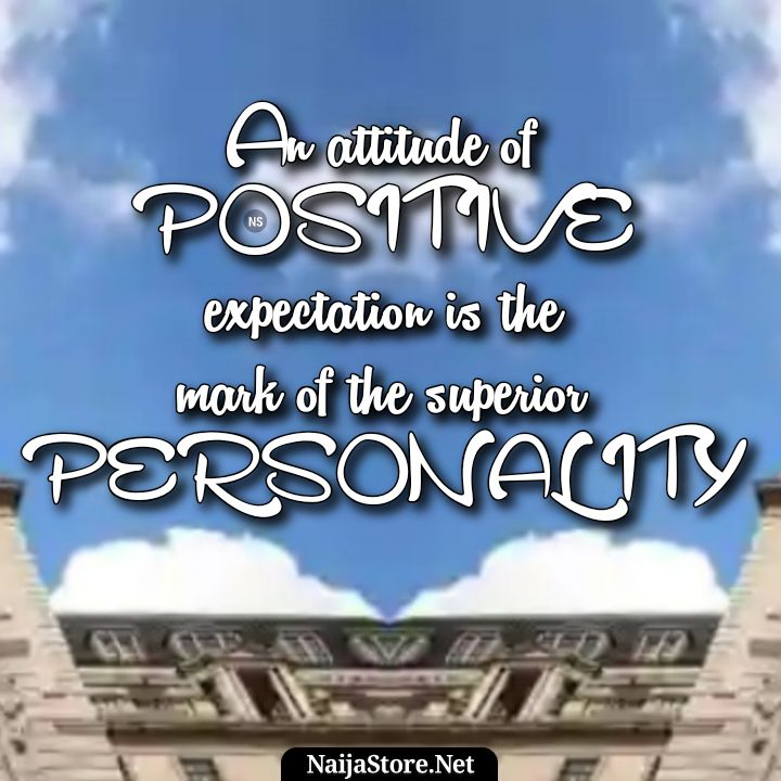 POSITIVITY - Quotes: An attitude of positive expectation is the mark of the superior personality - Motivation